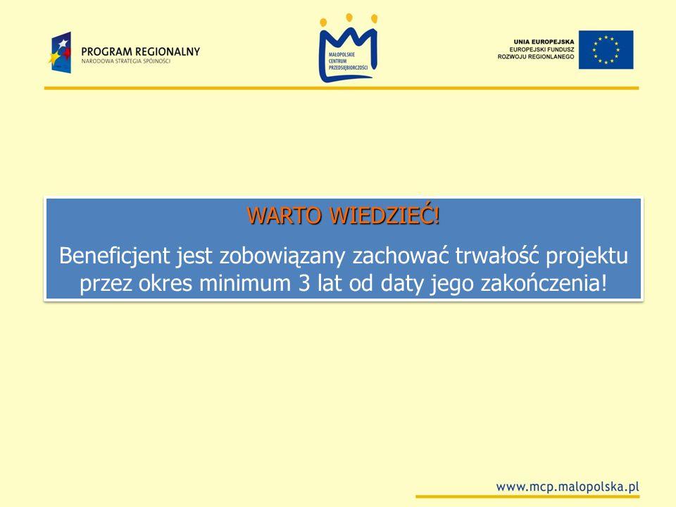 WARTO WIEDZIEĆ!Beneficjent jest zobowiązany zachować trwałość projektu przez okres minimum 3 lat od daty jego zakończenia!