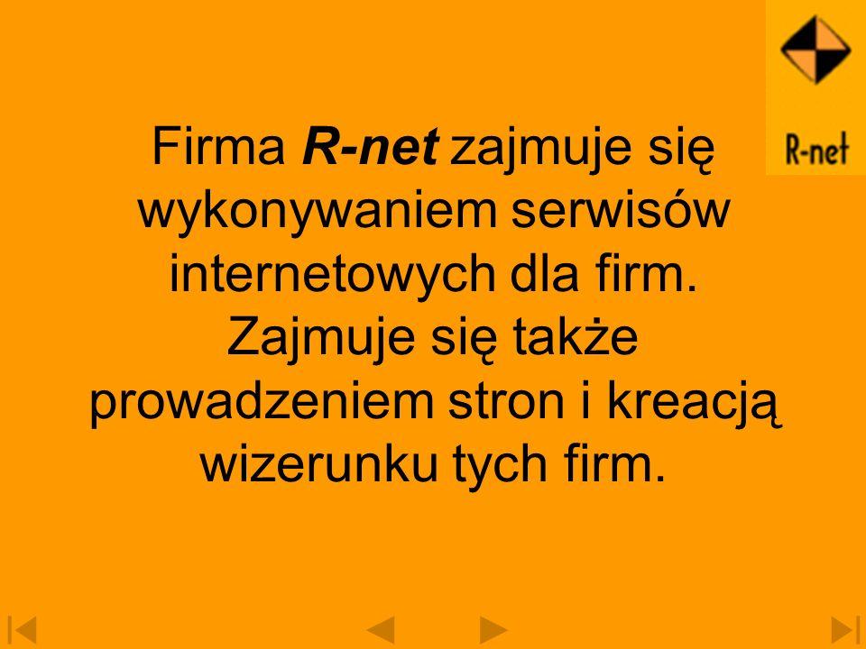 Firma R-net zajmuje się wykonywaniem serwisów internetowych dla firm