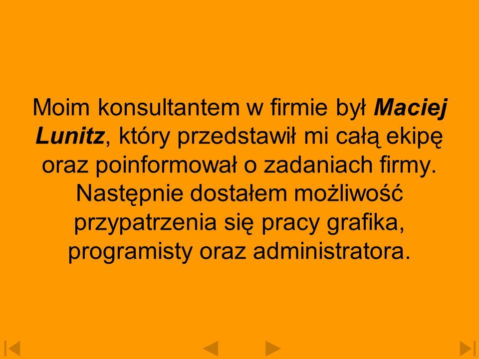 Moim konsultantem w firmie był Maciej Lunitz, który przedstawił mi całą ekipę oraz poinformował o zadaniach firmy.
