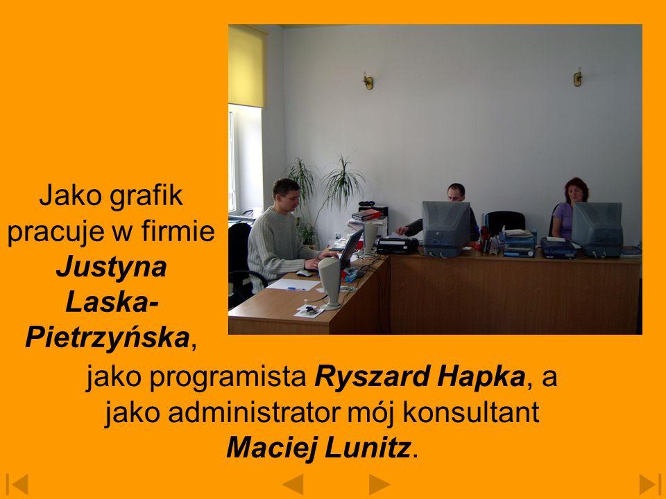 Jako grafik pracuje w firmie Justyna Laska-Pietrzyńska,