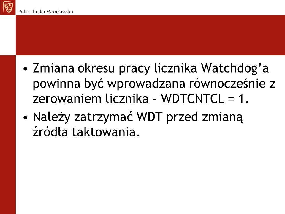 Zmiana okresu pracy licznika Watchdog'a powinna być wprowadzana równocześnie z zerowaniem licznika - WDTCNTCL = 1.