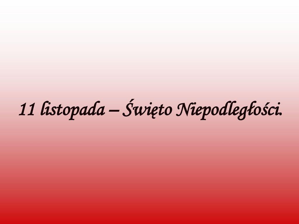 11 listopada – Święto Niepodległości.