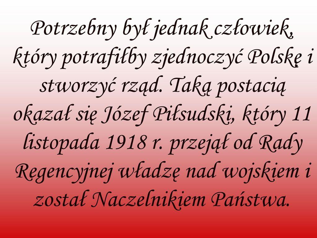 Potrzebny był jednak człowiek, który potrafiłby zjednoczyć Polskę i stworzyć rząd.