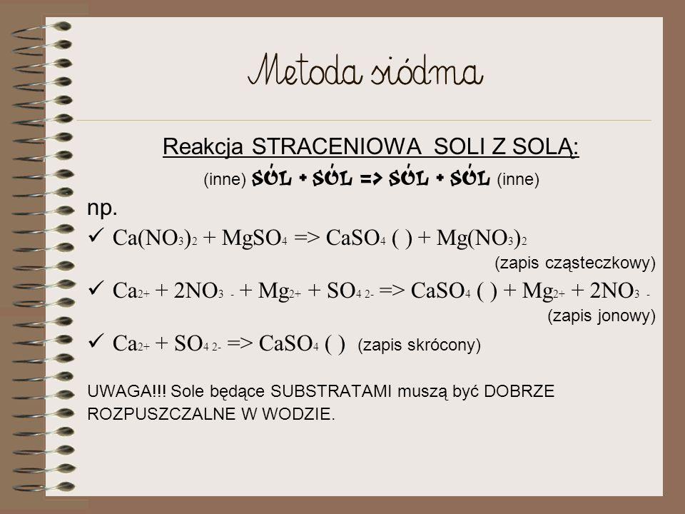 Metoda siódma Reakcja STRACENIOWA SOLI Z SOLĄ: np.