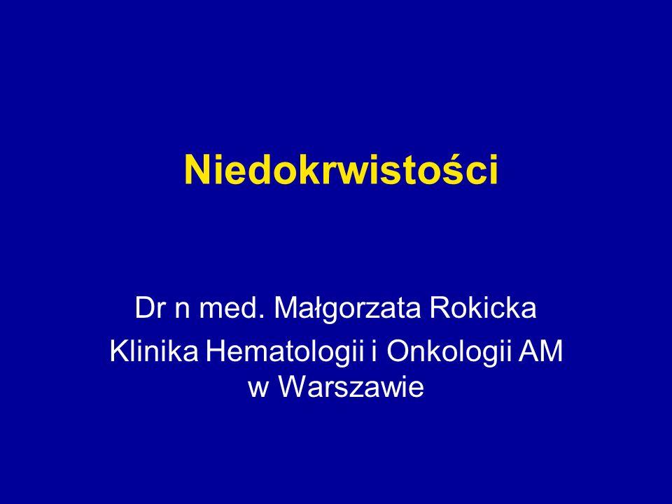 Niedokrwistości Dr n med. Małgorzata Rokicka
