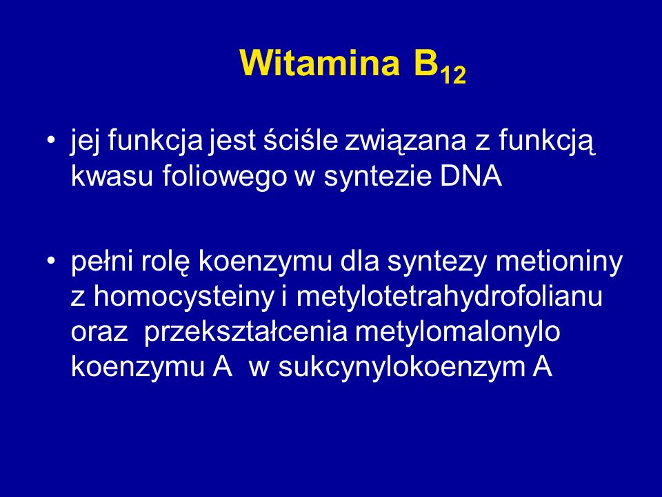 Witamina B12jej funkcja jest ściśle związana z funkcją kwasu foliowego w syntezie DNA.