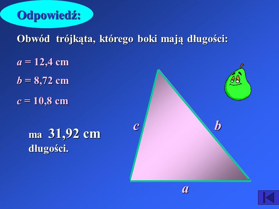 c b a Odpowiedź: Obwód trójkąta, którego boki mają długości:
