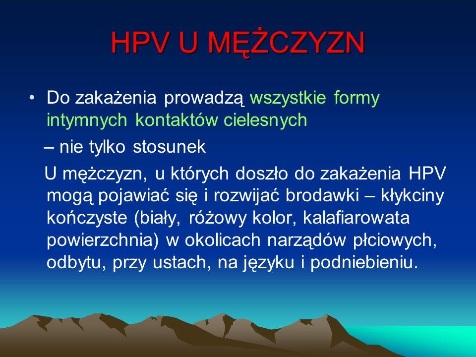 HPV U MĘŻCZYZN Do zakażenia prowadzą wszystkie formy intymnych kontaktów cielesnych. – nie tylko stosunek.
