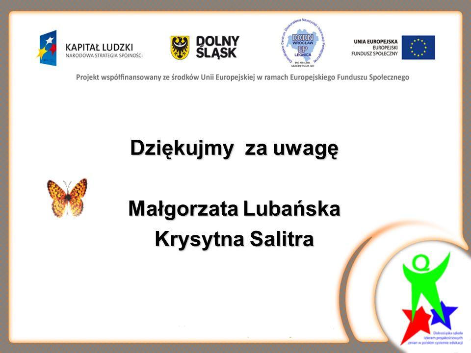 Dziękujmy za uwagę Małgorzata Lubańska Krysytna Salitra