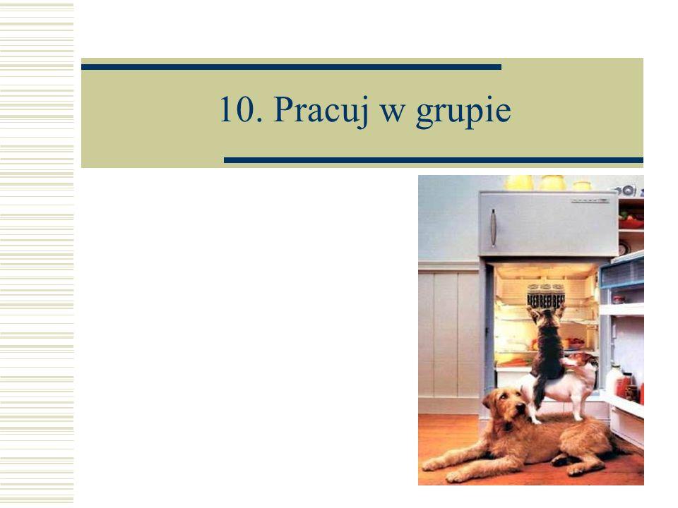 10. Pracuj w grupie