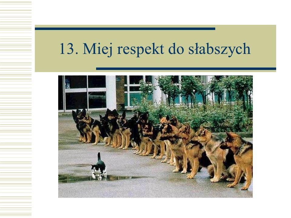 13. Miej respekt do słabszych