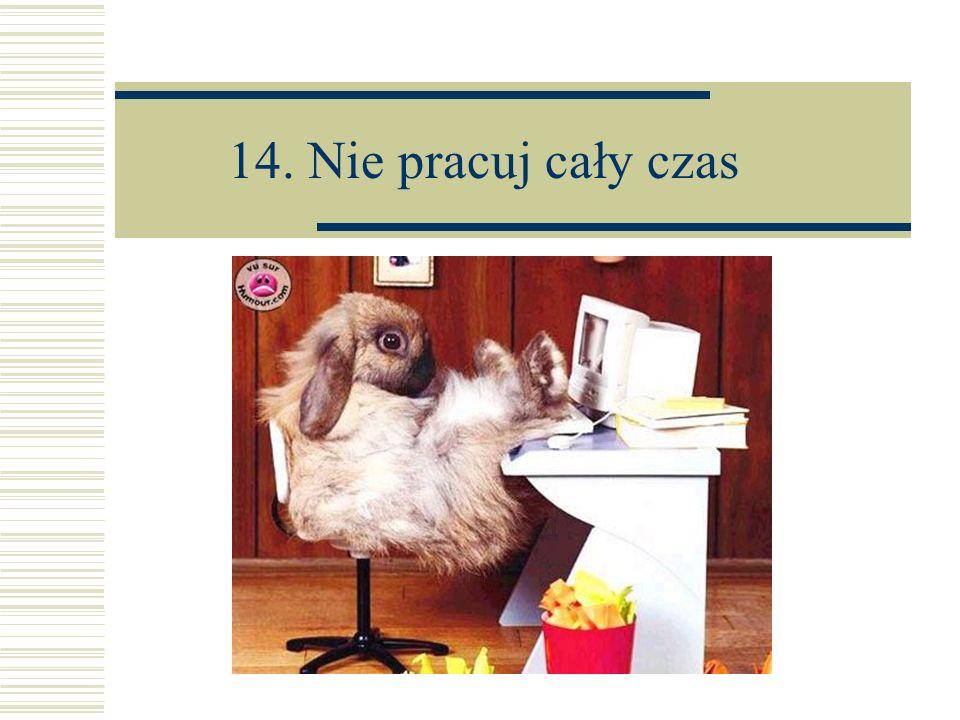 14. Nie pracuj cały czas