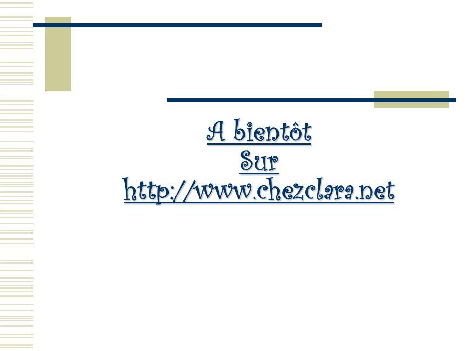 A bientôt Sur http://www.chezclara.net