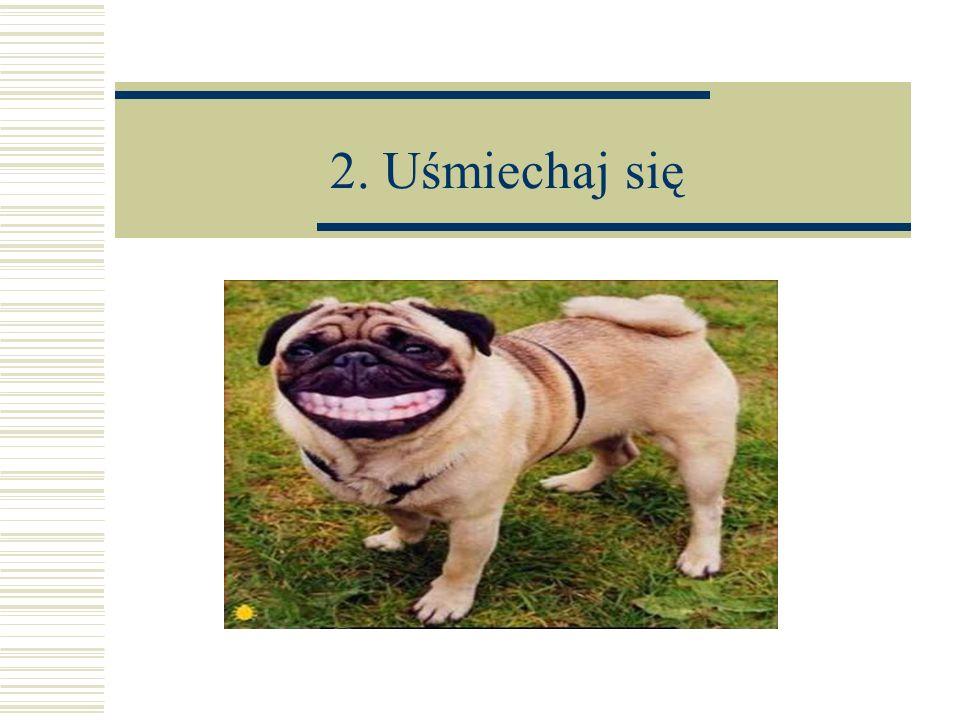 2. Uśmiechaj się