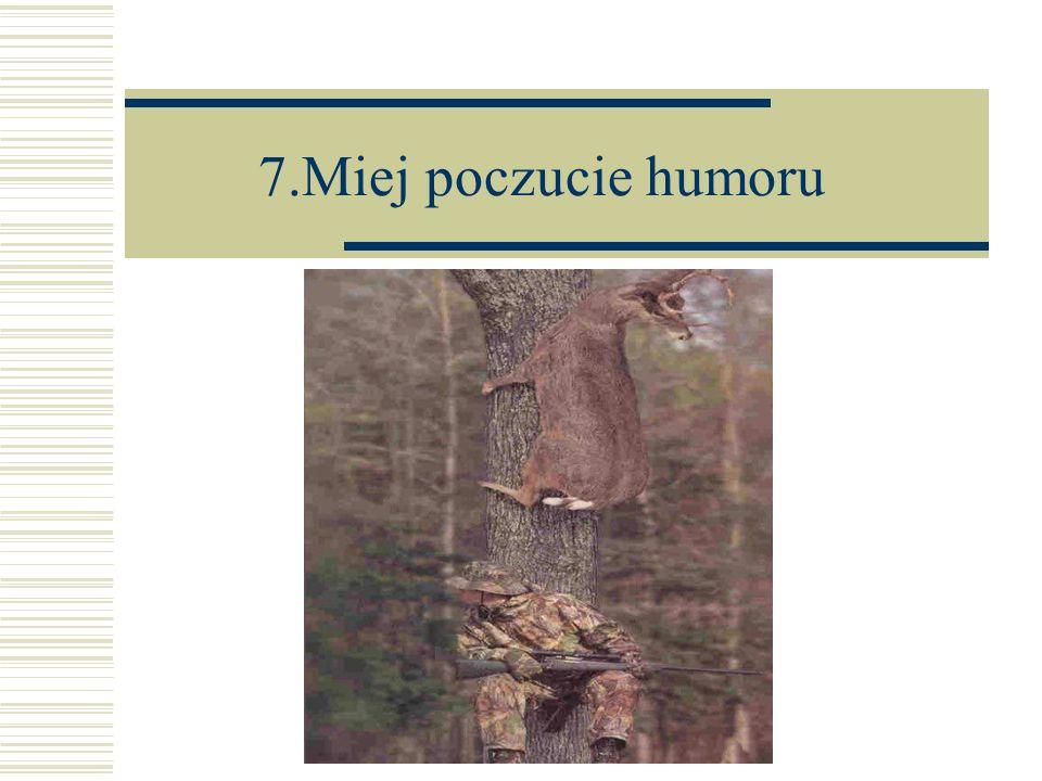 7.Miej poczucie humoru