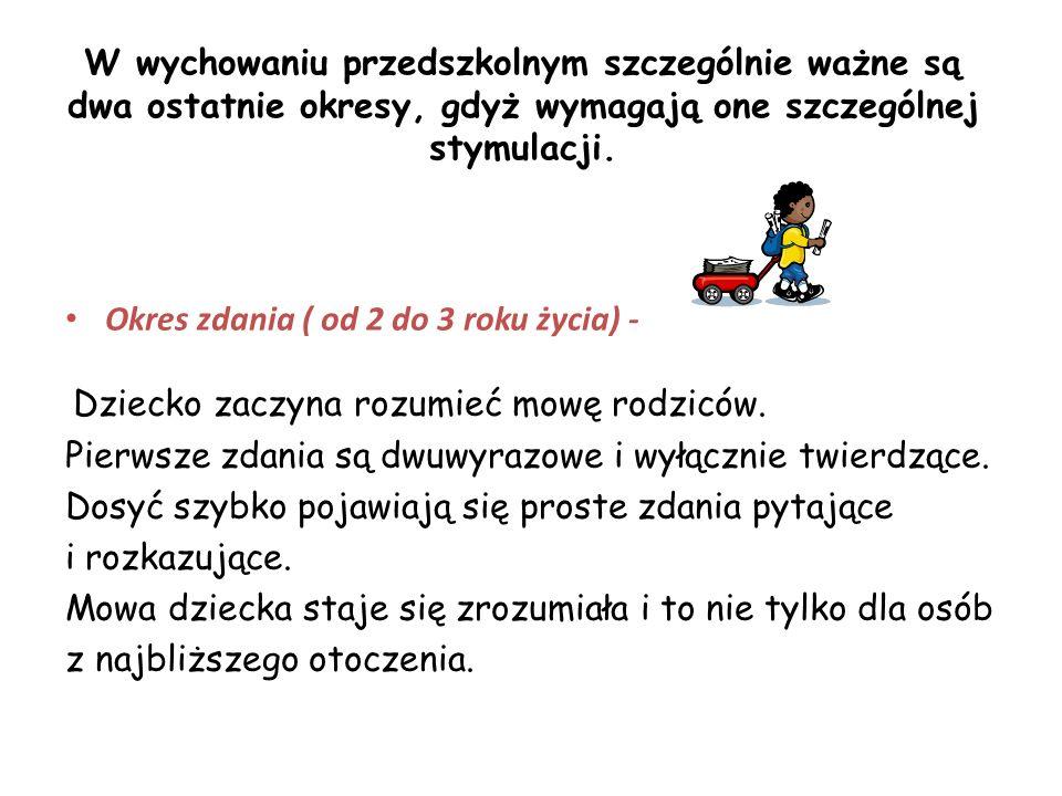 W wychowaniu przedszkolnym szczególnie ważne są dwa ostatnie okresy, gdyż wymagają one szczególnej stymulacji.