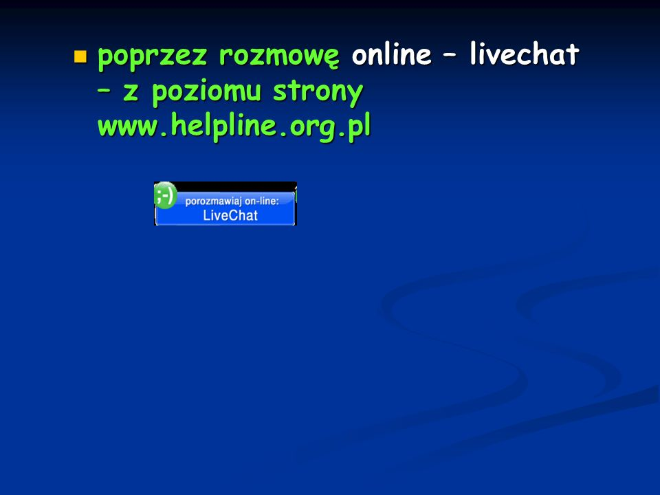 poprzez rozmowę online – livechat – z poziomu strony www.helpline.org.pl