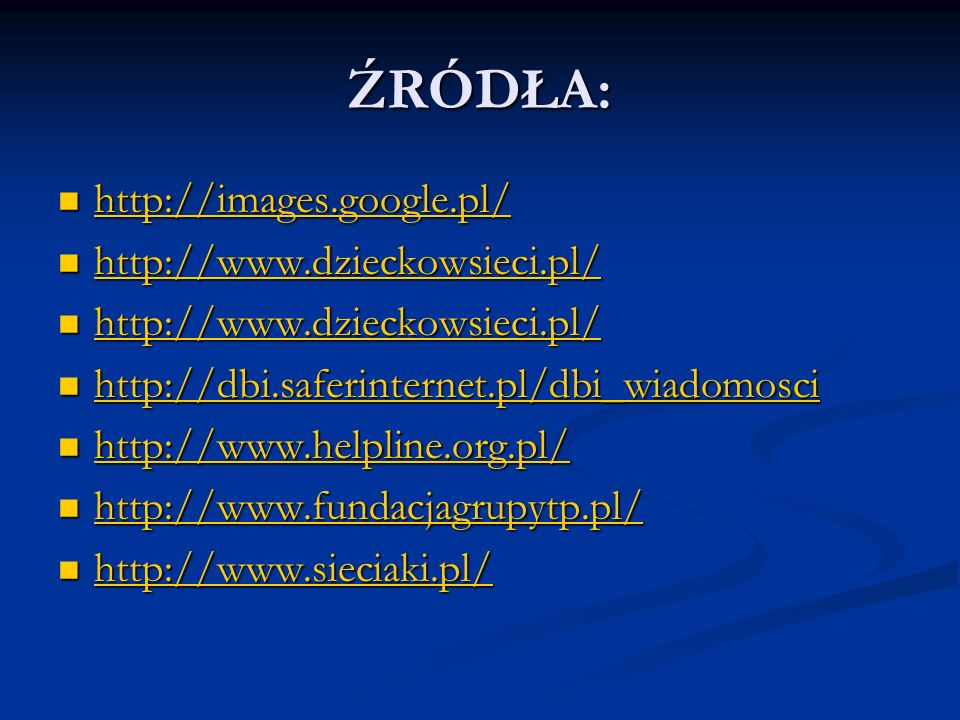 ŹRÓDŁA: http://images.google.pl/ http://www.dzieckowsieci.pl/