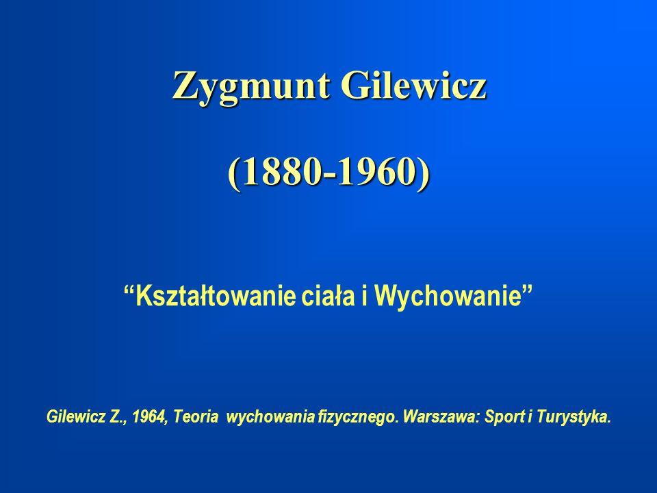 Zygmunt Gilewicz (1880-1960) Kształtowanie ciała i Wychowanie Gilewicz Z., 1964, Teoria wychowania fizycznego.