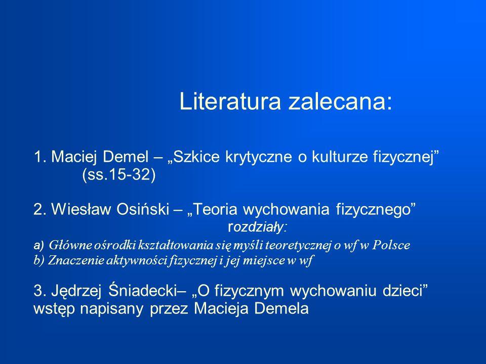 """Literatura zalecana: 1. Maciej Demel – """"Szkice krytyczne o kulturze fizycznej (ss.15-32) 2."""