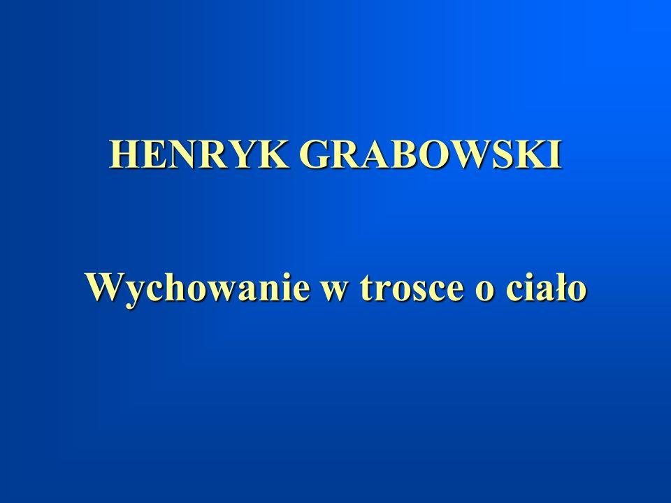 HENRYK GRABOWSKI Wychowanie w trosce o ciało
