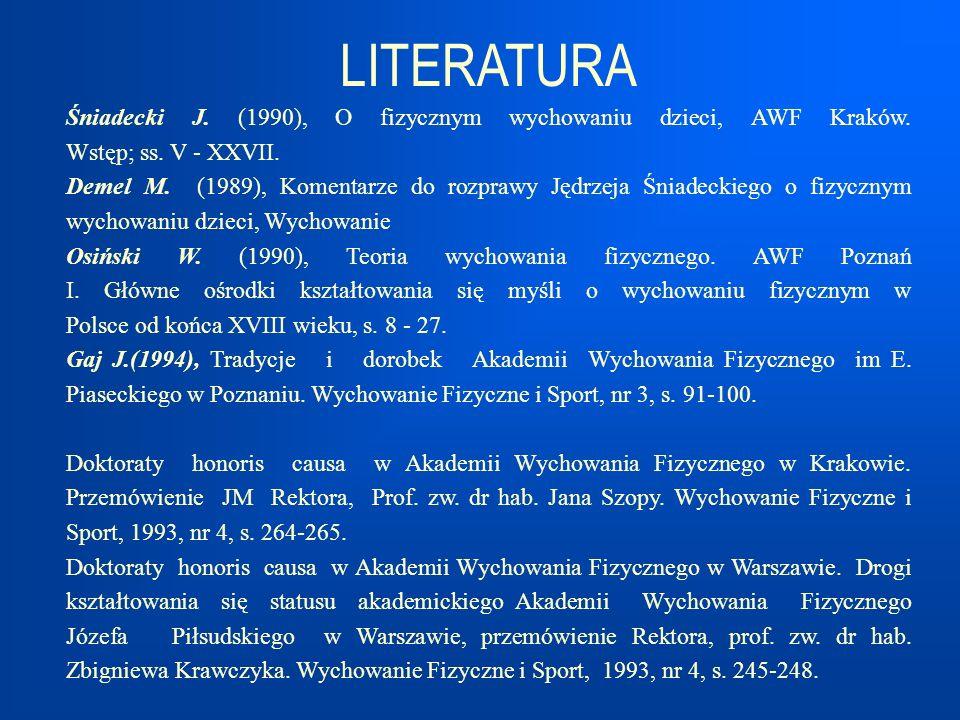 LITERATURA Śniadecki J. (1990), O fizycznym wychowaniu dzieci, AWF Kraków. Wstęp; ss. V - XXVII.