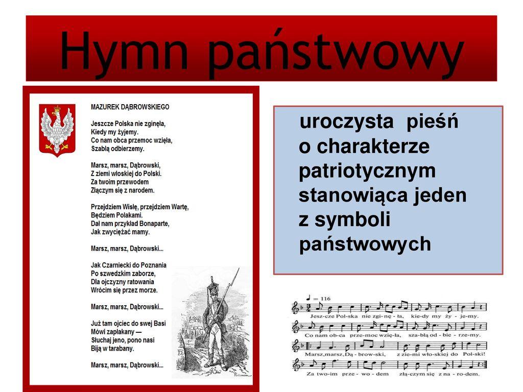 Hymn państwowy uroczysta pieśń o charakterze patriotycznym stanowiąca jeden z symboli państwowych.