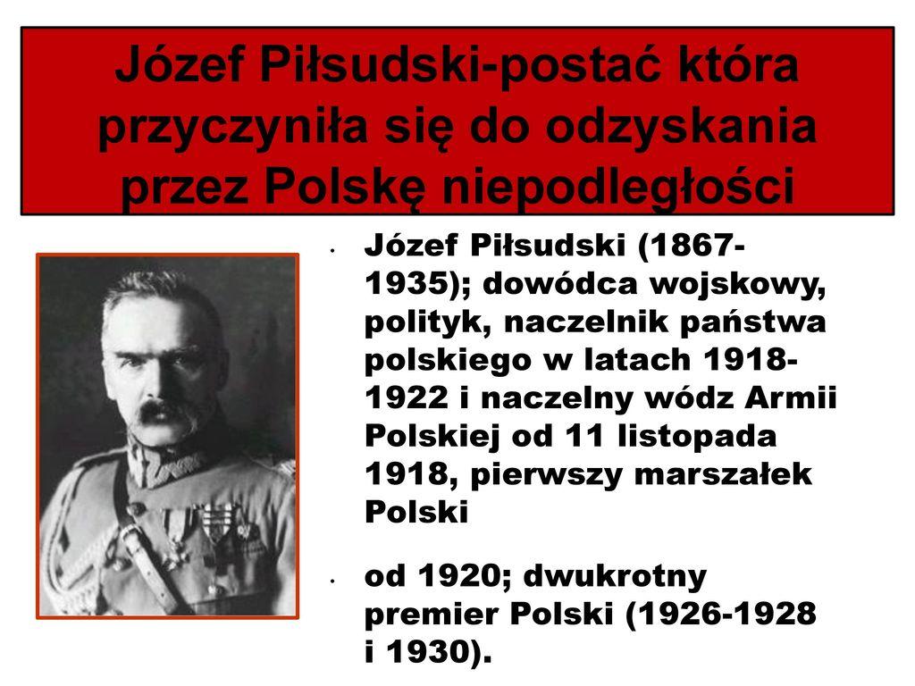 Józef Piłsudski-postać która przyczyniła się do odzyskania przez Polskę niepodległości