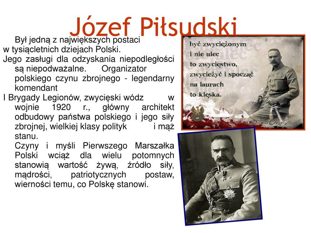 Józef Piłsudski Był jedną z największych postaci