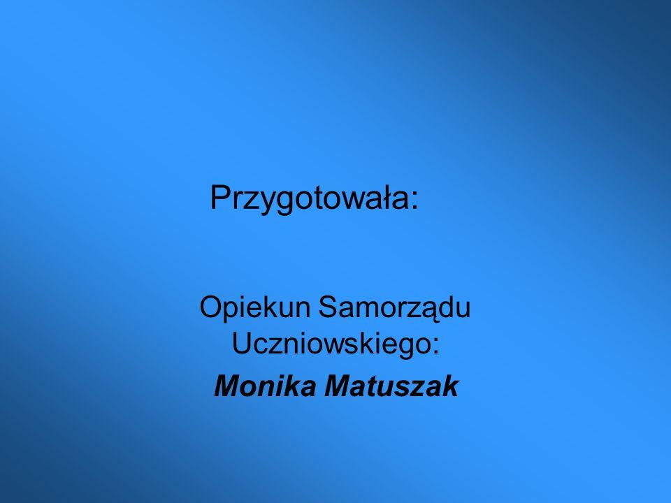 Opiekun Samorządu Uczniowskiego: Monika Matuszak