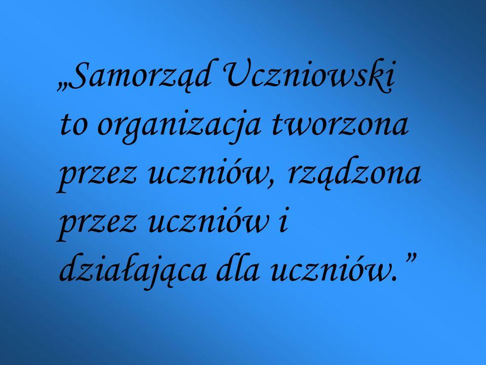 """""""Samorząd Uczniowski to organizacja tworzona przez uczniów, rządzona przez uczniów i działająca dla uczniów."""