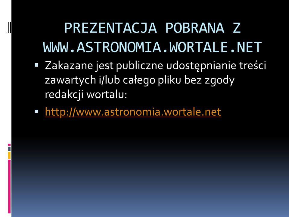 PREZENTACJA POBRANA Z WWW.ASTRONOMIA.WORTALE.NET