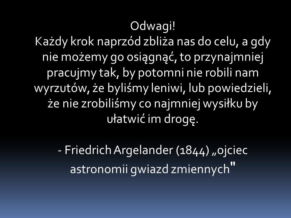 """- Friedrich Argelander (1844) """"ojciec astronomii gwiazd zmiennych"""