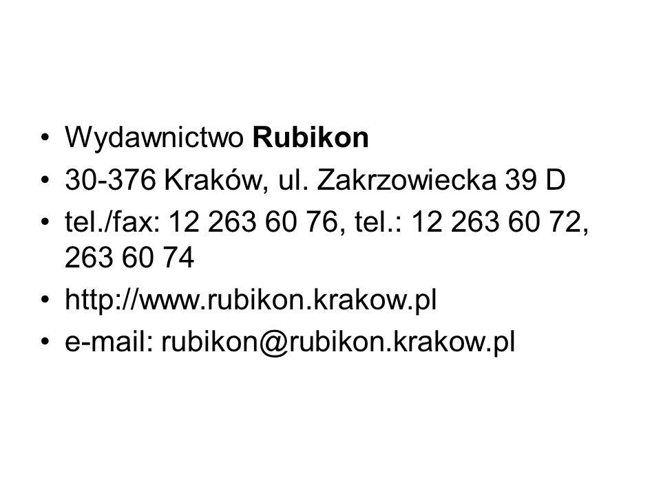 Wydawnictwo Rubikon 30-376 Kraków, ul. Zakrzowiecka 39 D. tel./fax: 12 263 60 76, tel.: 12 263 60 72, 263 60 74.