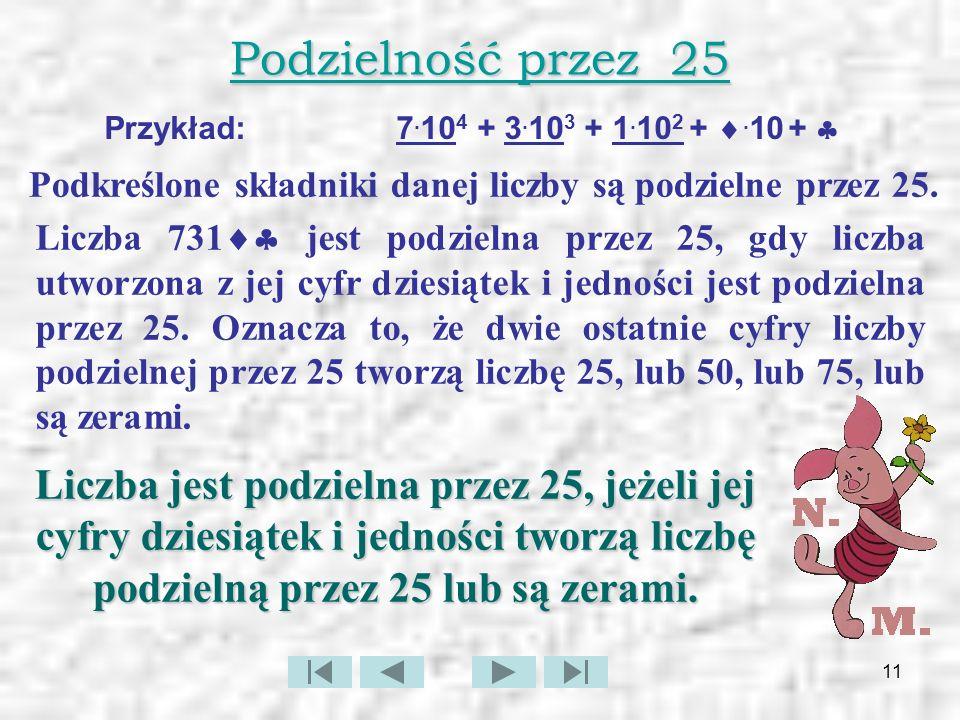 Podzielność przez 25 Przykład: 7.104 + 3.103 + 1.102 + .10 +  Podkreślone składniki danej liczby są podzielne przez 25.
