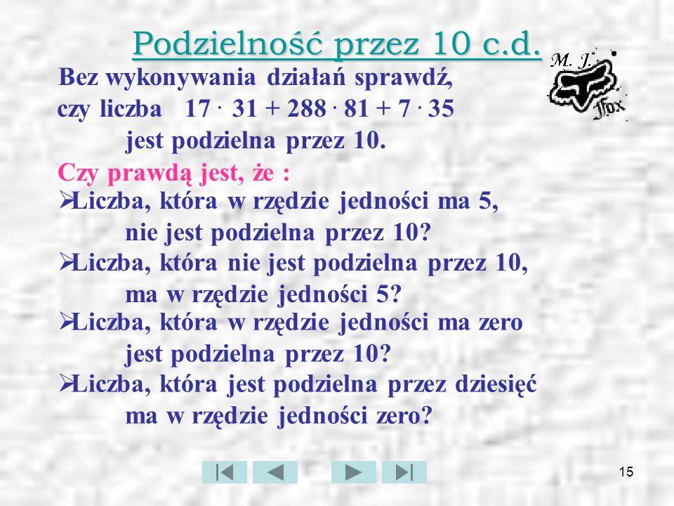 Podzielność przez 10 c.d. Bez wykonywania działań sprawdź, czy liczba 17 . 31 + 288 . 81 + 7 . 35 jest podzielna przez 10.
