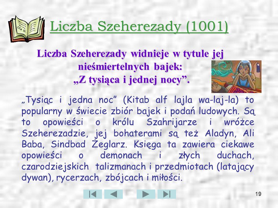 """Liczba Szeherezady (1001) Liczba Szeherezady widnieje w tytule jej nieśmiertelnych bajek: """"Z tysiąca i jednej nocy ."""