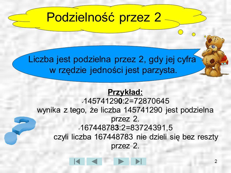 Podzielność przez 2 Liczba jest podzielna przez 2, gdy jej cyfra w rzędzie jedności jest parzysta.