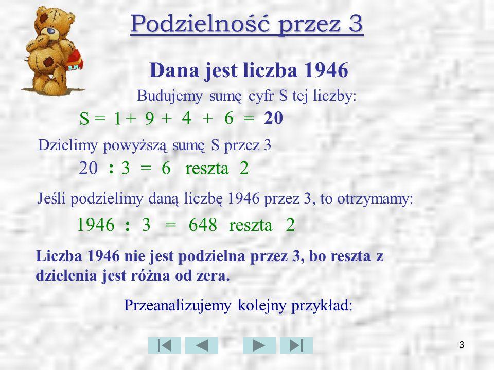 Podzielność przez 3 Dana jest liczba 1946 S = 1 + 9 + 4 + 6 = 20 20 :