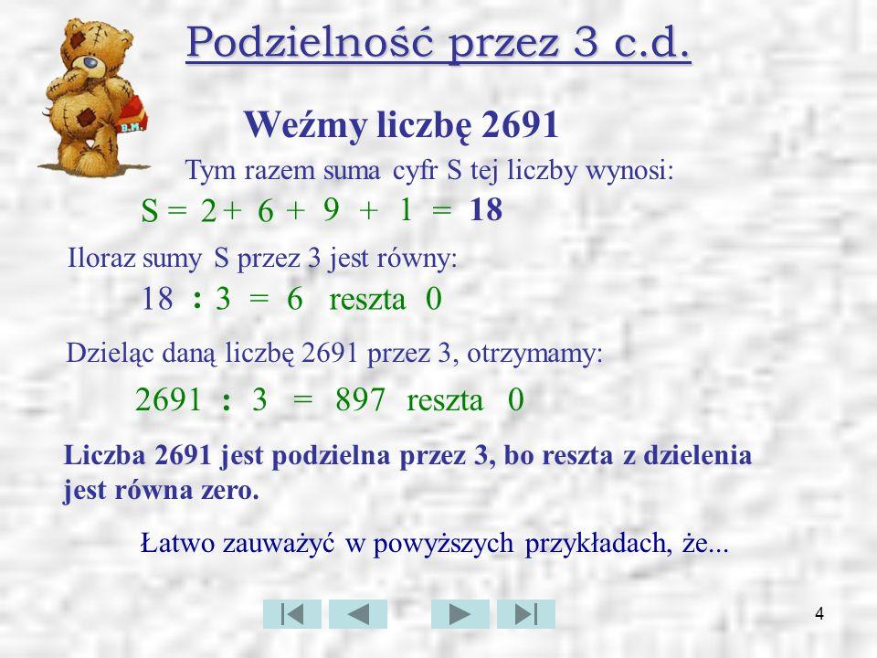 Podzielność przez 3 c.d. Weźmy liczbę 2691 S = 2 + 6 + 9 + 1 = 18 18 :