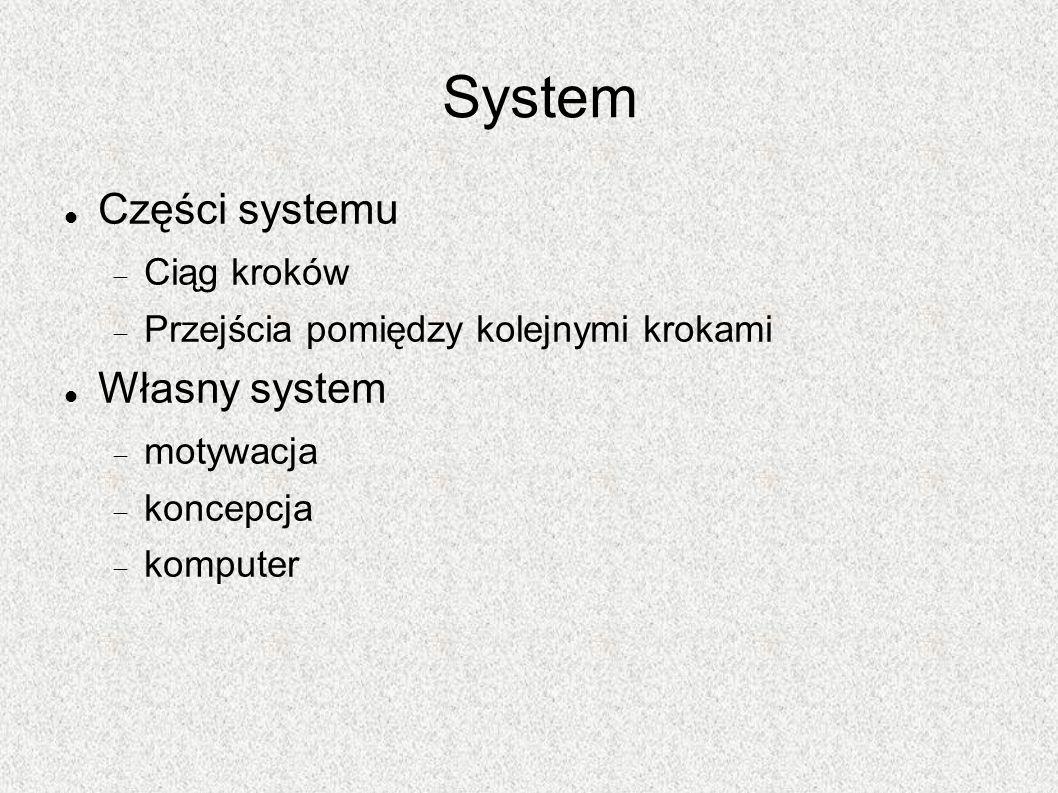 System Części systemu Własny system Ciąg kroków