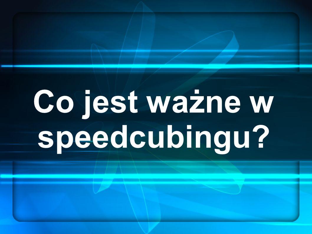 Co jest ważne w speedcubingu