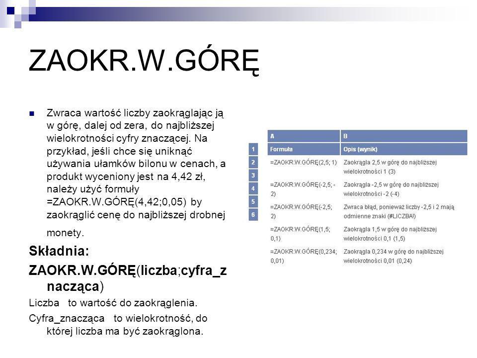 ZAOKR.W.GÓRĘ Składnia: ZAOKR.W.GÓRĘ(liczba;cyfra_znacząca)