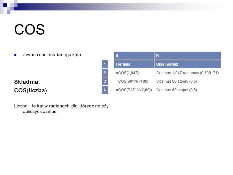 COS Składnia: COS(liczba) Zwraca cosinus danego kąta.