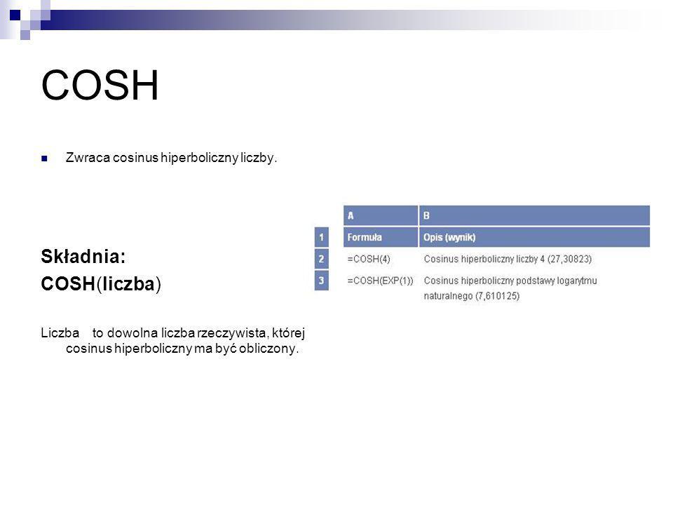 COSH Składnia: COSH(liczba) Zwraca cosinus hiperboliczny liczby.