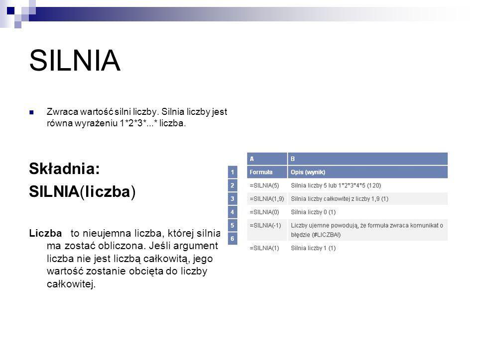SILNIA Składnia: SILNIA(liczba)