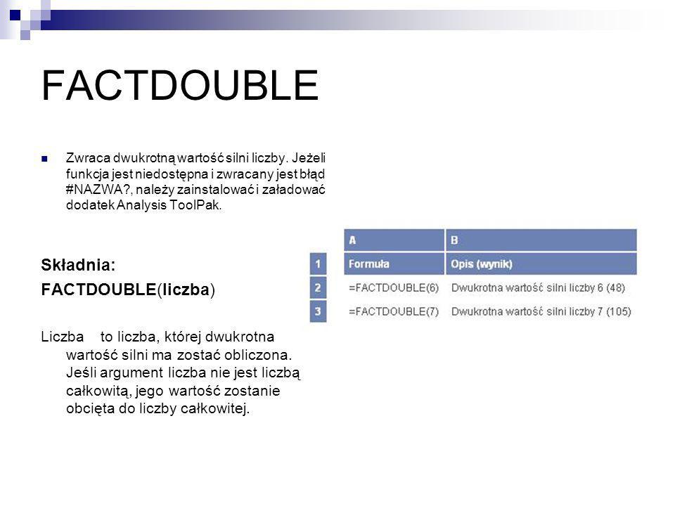 FACTDOUBLE Składnia: FACTDOUBLE(liczba)