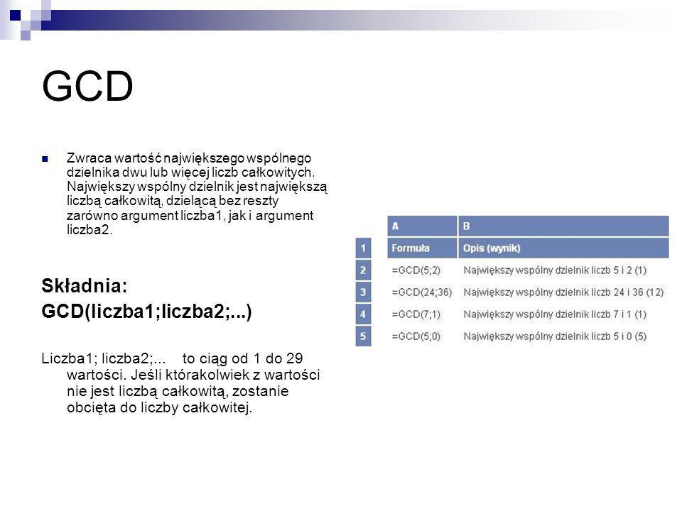 GCD Składnia: GCD(liczba1;liczba2;...)