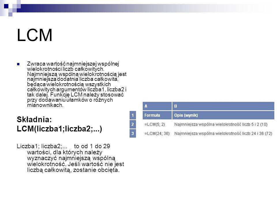LCM Składnia: LCM(liczba1;liczba2;...)