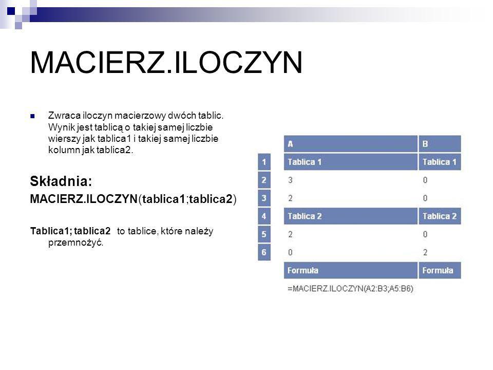 MACIERZ.ILOCZYN Składnia: MACIERZ.ILOCZYN(tablica1;tablica2)